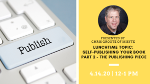 Join us for Part 2 of the Self-Publishing Your Book Presentation from Chris Groote.